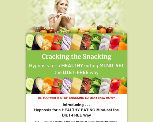Cracking the Snacking: Hypnosis for a healthy eating mind-set the diet-free way.